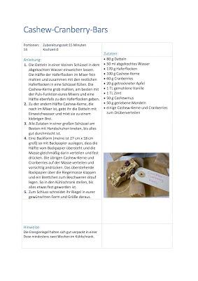 Rezept zum Ausdrucken: Cashew Cranberry Bars Zutaten für Riegel 80 g Datteln 50 ml abgekochtes Wasser 170 g Haferflocken 100 g Cashew-Kerne 60 g Cranberries 20 g getrockneter Apfel 1 TL gemahlene Vanille 1 TL Zimt 50 g Cashewmus 50 g geriebene Mandeln einige Cashew-Kerne und Cranberries zum Drüberverteilen