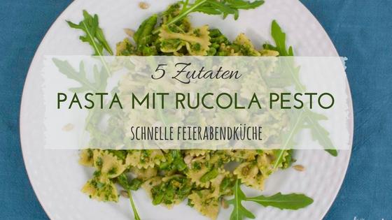5 Zutaten Pasta mit Rucola Pesto schnelle Feierabendküche