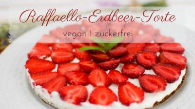 Raffaello-Erdbeertorte vegane Torte mit Kokos und Erdbeeren
