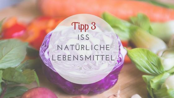 gesunde Ernährung Tipps: Iss natürliche Lebensmittel