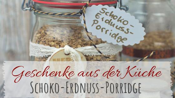 Weihnachtsgeschenke aus der Küche - Schoko-Erdnuss Porridge to go