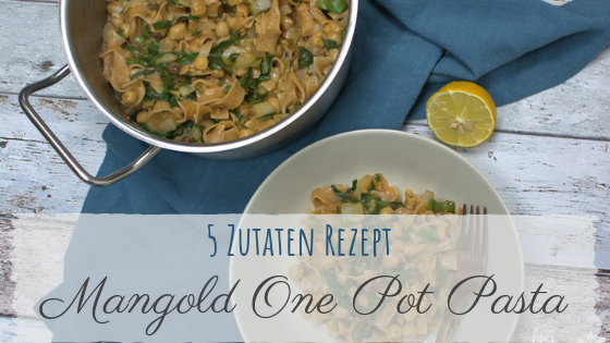 schnelles 5 Zutaten Rezept - One Pot Pasta mit Mangold
